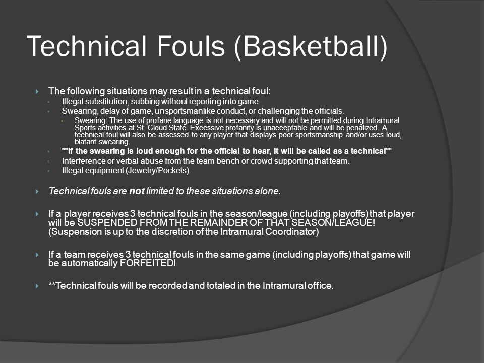 Technical Fouls (Basketball) The following situations may result in a technical foul: Illegal substitution; subbing without reporting into game. Swear