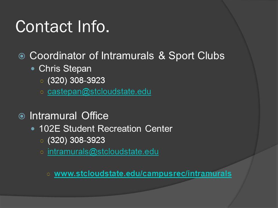 Contact Info. Coordinator of Intramurals & Sport Clubs Chris Stepan (320) 308-3923 castepan@stcloudstate.edu Intramural Office 102E Student Recreation