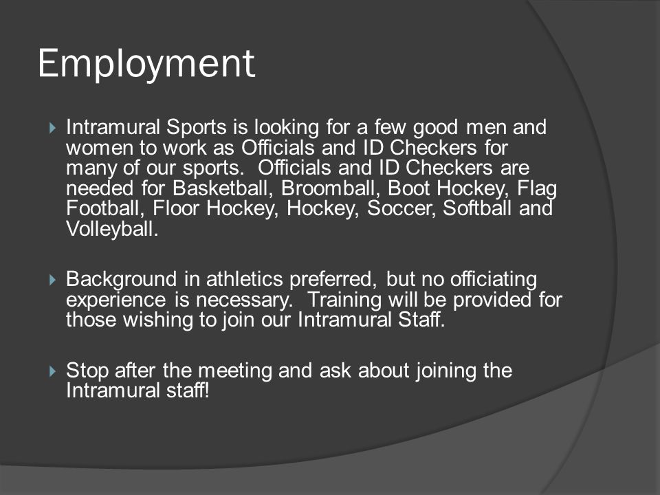 Employment Intramural Sports is looking for a few good men and women to work as Officials and ID Checkers for many of our sports. Officials and ID Che