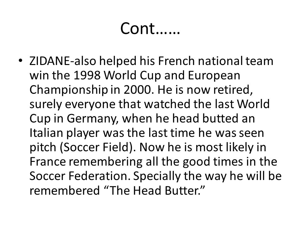 Cont…… ZIDANE-also helped his French national team win the 1998 World Cup and European Championship in 2000.