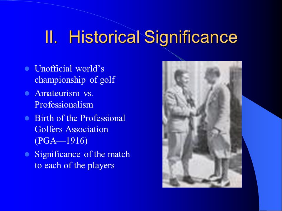 II. Historical Significance Unofficial worlds championship of golf Amateurism vs.