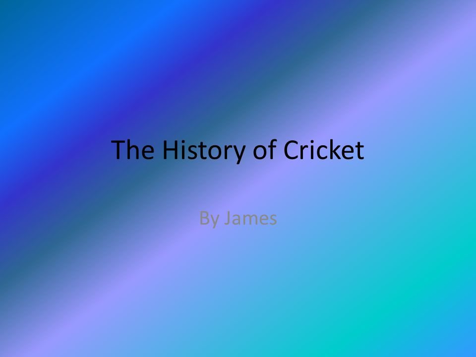 The History of Cricket By James