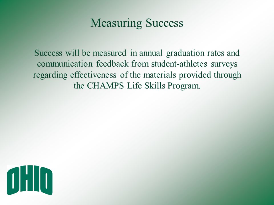 Measuring Success Success will be measured in annual graduation rates and communication feedback from student-athletes surveys regarding effectiveness