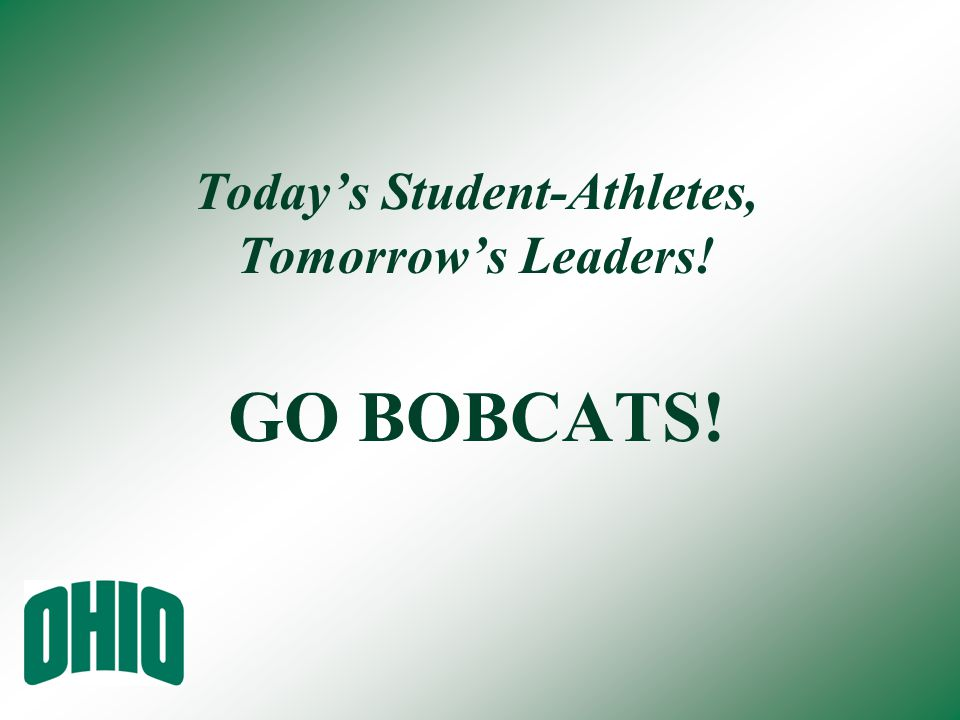 Todays Student-Athletes, Tomorrows Leaders! GO BOBCATS!