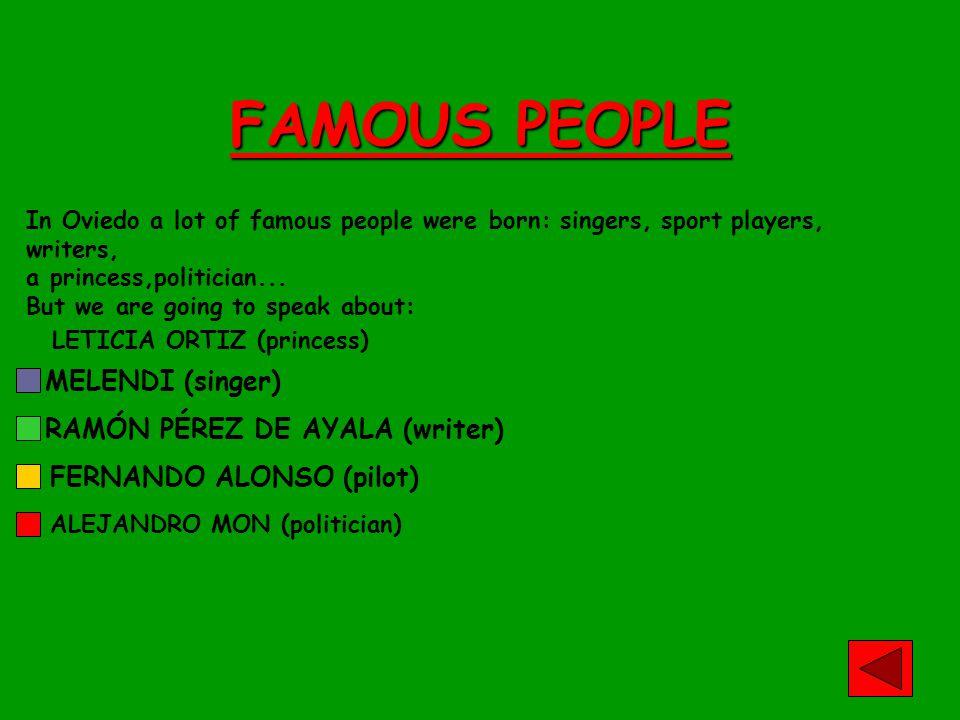 FAMOUS PEOPLE FERNANDO ALONSO (pilot) MELENDI (singer) RAMÓN PÉREZ DE AYALA (writer) LETICIA ORTIZ (princess) ALEJANDRO MON (politician) In Oviedo a lot of famous people were born: singers, sport players, writers, a princess,politician...