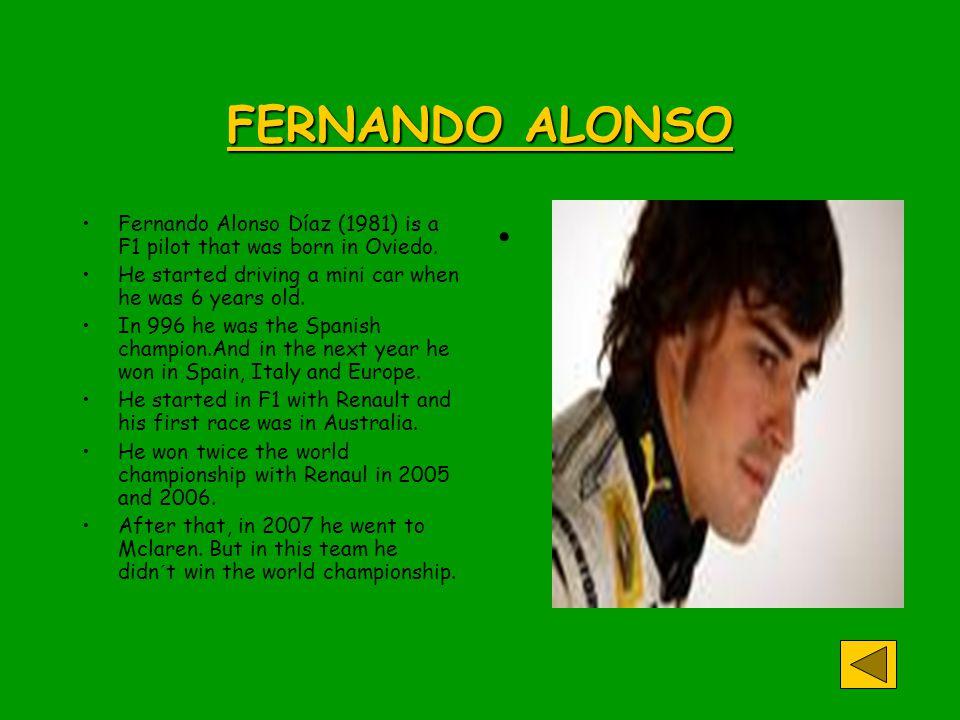 FERNANDO ALONSO Fernando Alonso Díaz (1981) is a F1 pilot that was born in Oviedo.