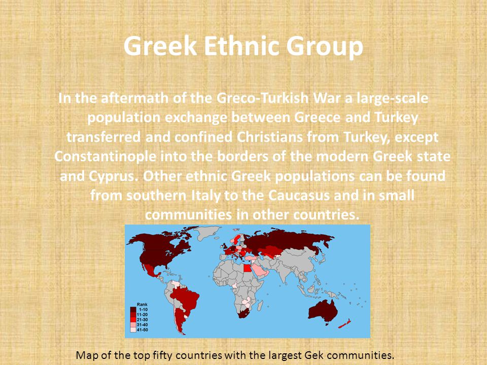 Greek Ethnic Group In the aftermath of the Greco-Turkish War a large-scale population exchange between Greece and Turkey transferred and confined Chri