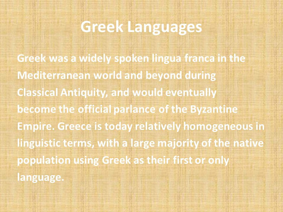 Greek Languages Greek was a widely spoken lingua franca in the Mediterranean world and beyond during Classical Antiquity, and would eventually become