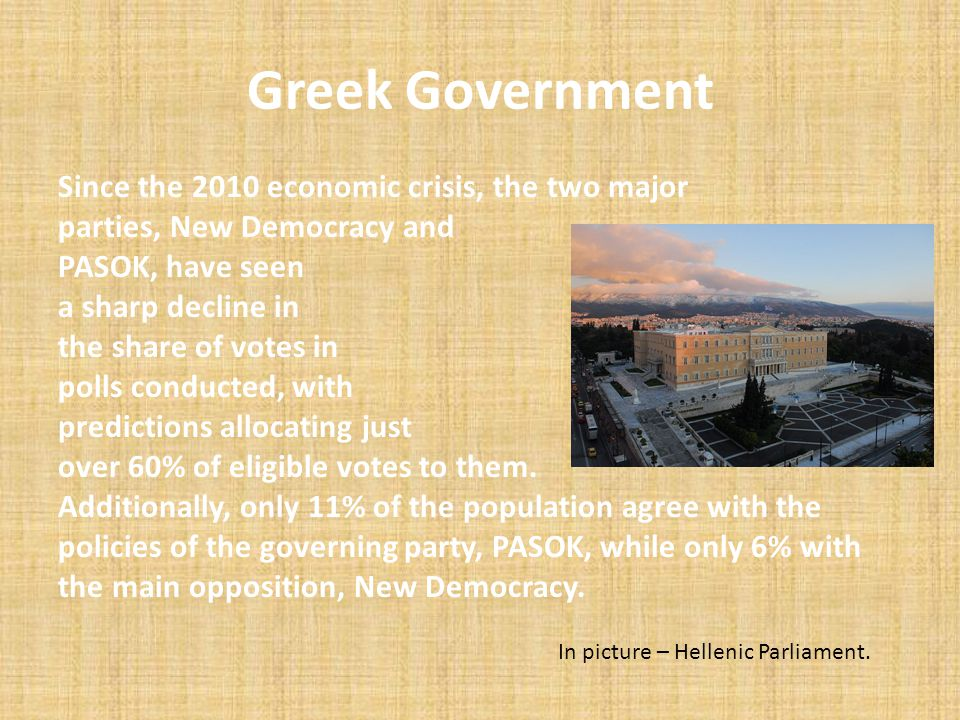 Greek Government Since the 2010 economic crisis, the two major parties, New Democracy and PASOK, have seen a sharp decline in the share of votes in po