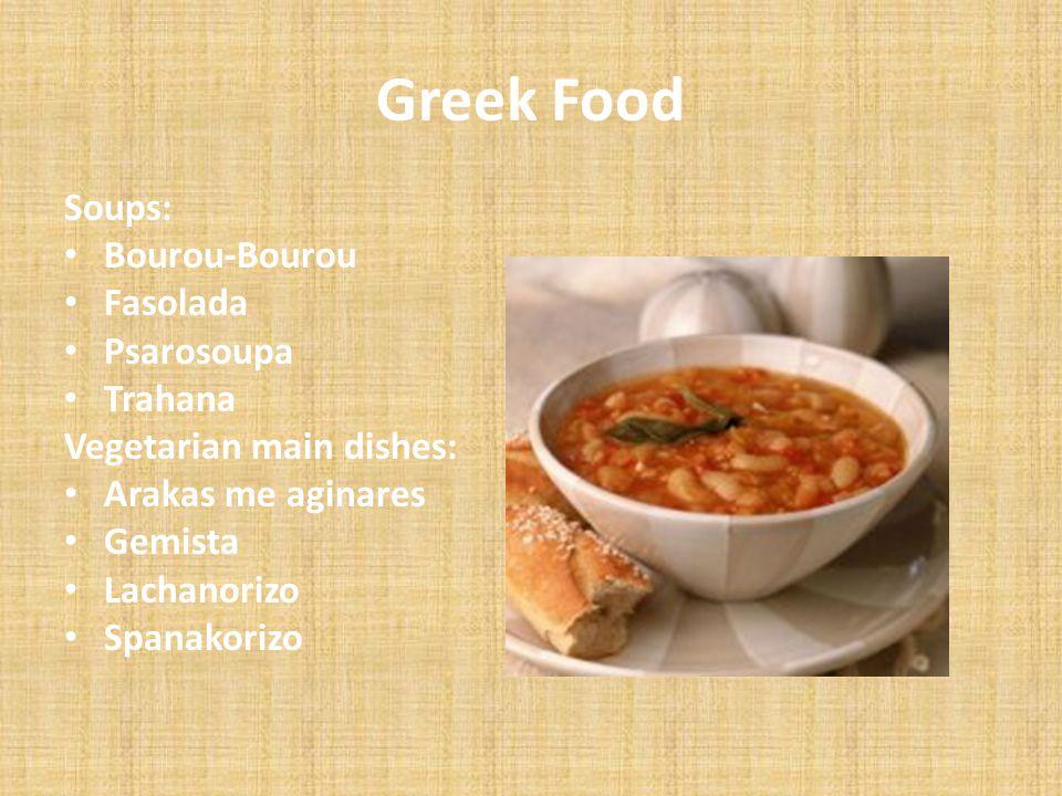 Greek Food Soups: Bourou-Bourou Fasolada Psarosoupa Trahana Vegetarian main dishes: Arakas me aginares Gemista Lachanorizo Spanakorizo
