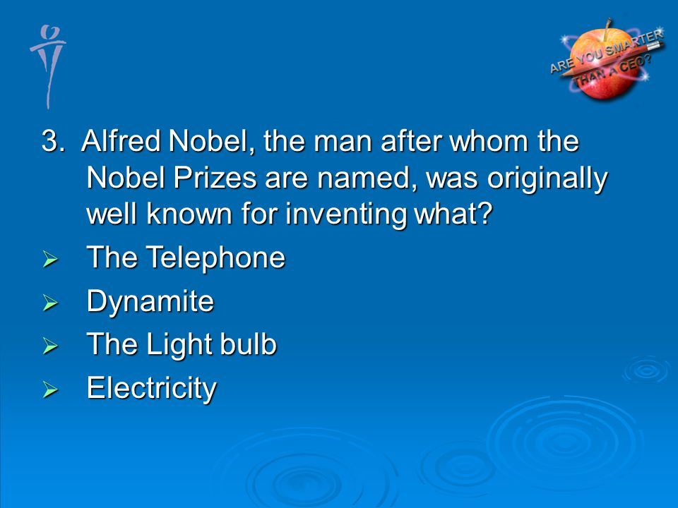 3. Alfred Nobel, the man after whom the Nobel Prizes are named, was originally well known for inventing what? The Telephone The Telephone Dynamite Dyn