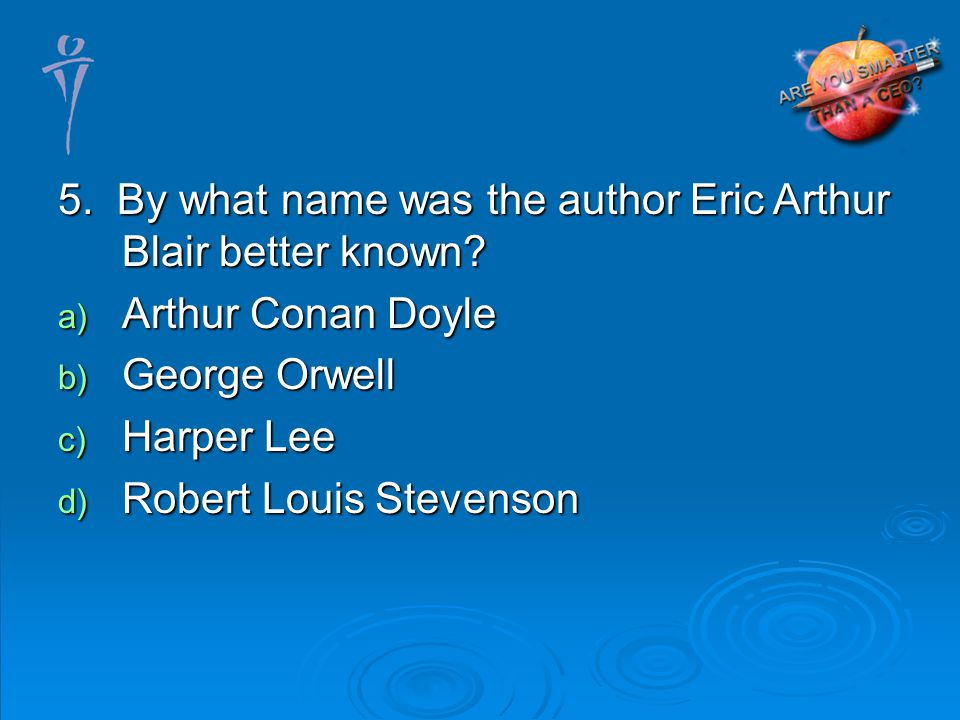 5. By what name was the author Eric Arthur Blair better known.