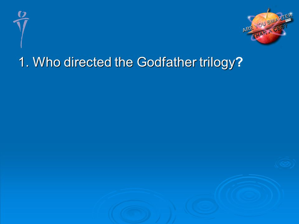 1. Who directed the Godfather trilogy 1. Who directed the Godfather trilogy