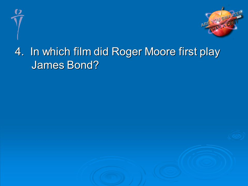 4. In which film did Roger Moore first play James Bond
