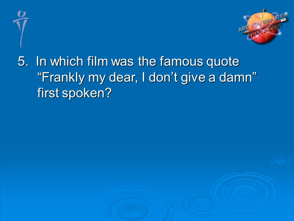 5. In which film was the famous quote Frankly my dear, I dont give a damn first spoken