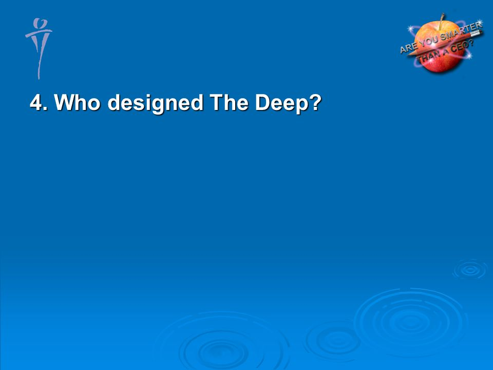 4. Who designed The Deep