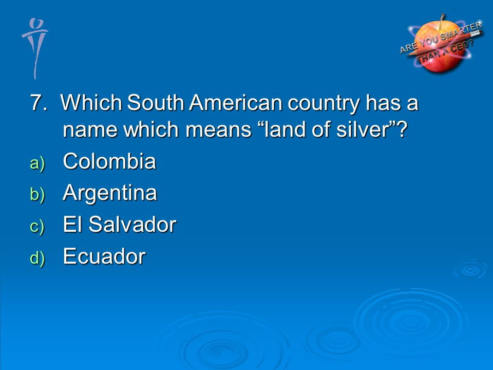 7. Which South American country has a name which means land of silver.