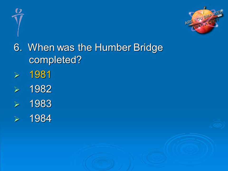 6. When was the Humber Bridge completed 1981 1981 1982 1982 1983 1983 1984 1984