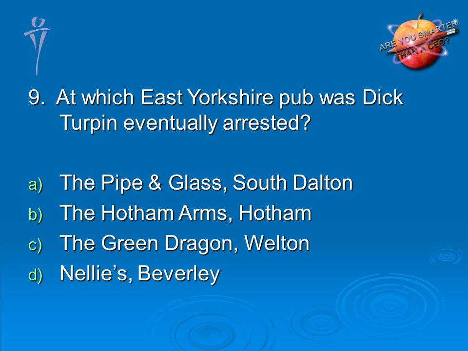 9. At which East Yorkshire pub was Dick Turpin eventually arrested.
