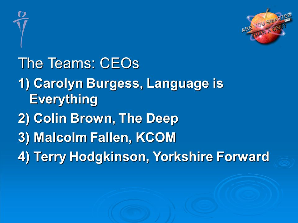 The Teams: CEOs 1) Carolyn Burgess, Language is Everything 2) Colin Brown, The Deep 3) Malcolm Fallen, KCOM 4) Terry Hodgkinson, Yorkshire Forward