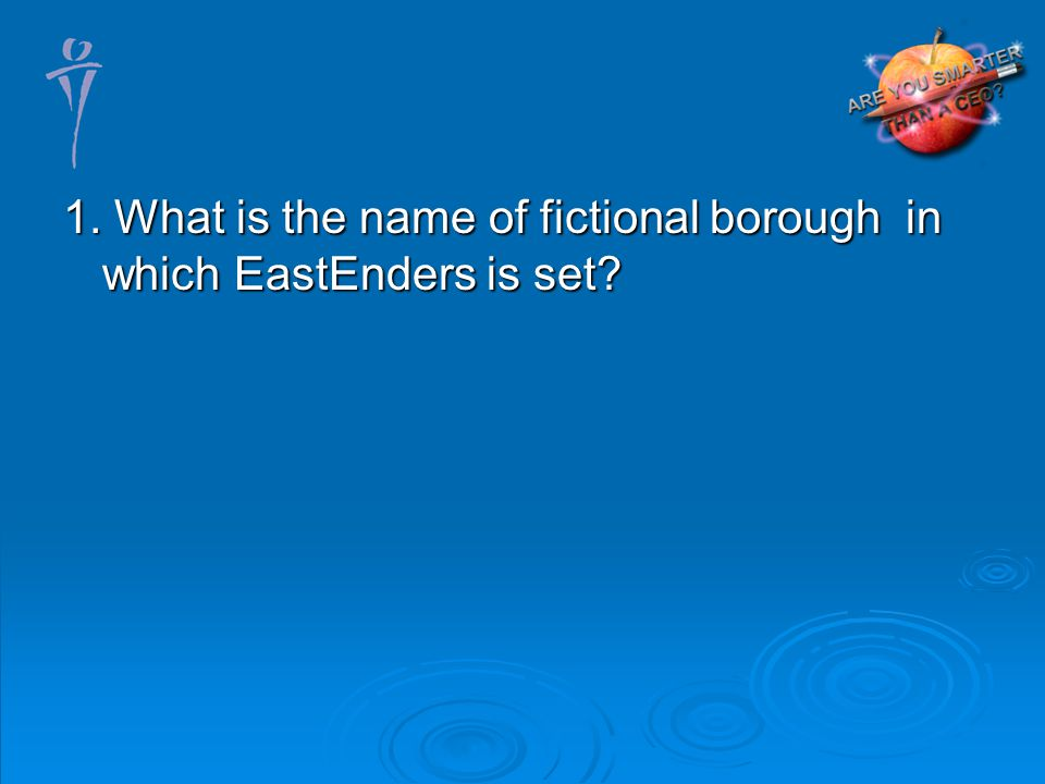 1. What is the name of fictional borough in which EastEnders is set