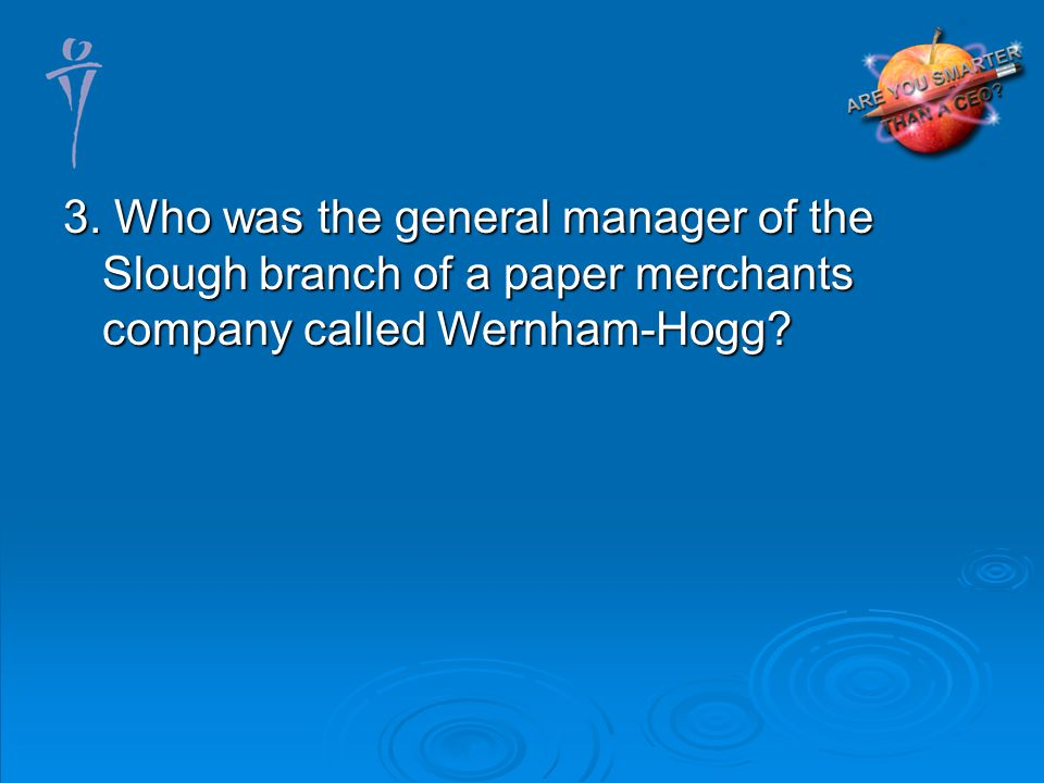 3. Who was the general manager of the Slough branch of a paper merchants company called Wernham-Hogg?