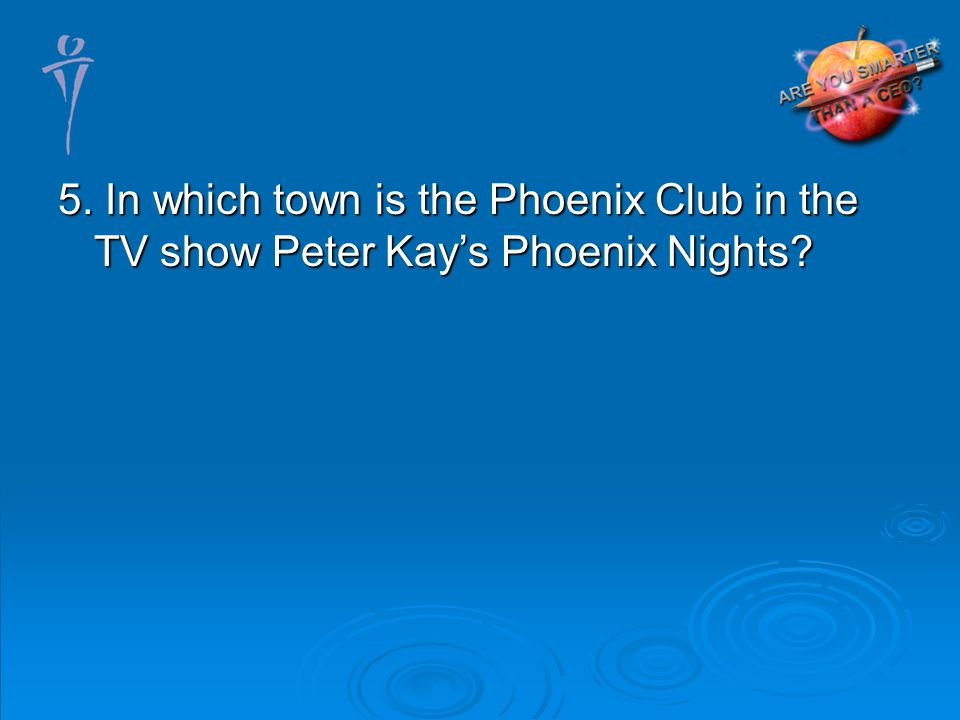 5. In which town is the Phoenix Club in the TV show Peter Kays Phoenix Nights