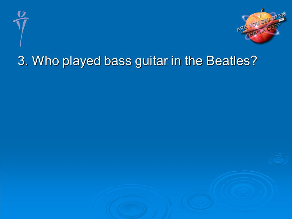 3. Who played bass guitar in the Beatles