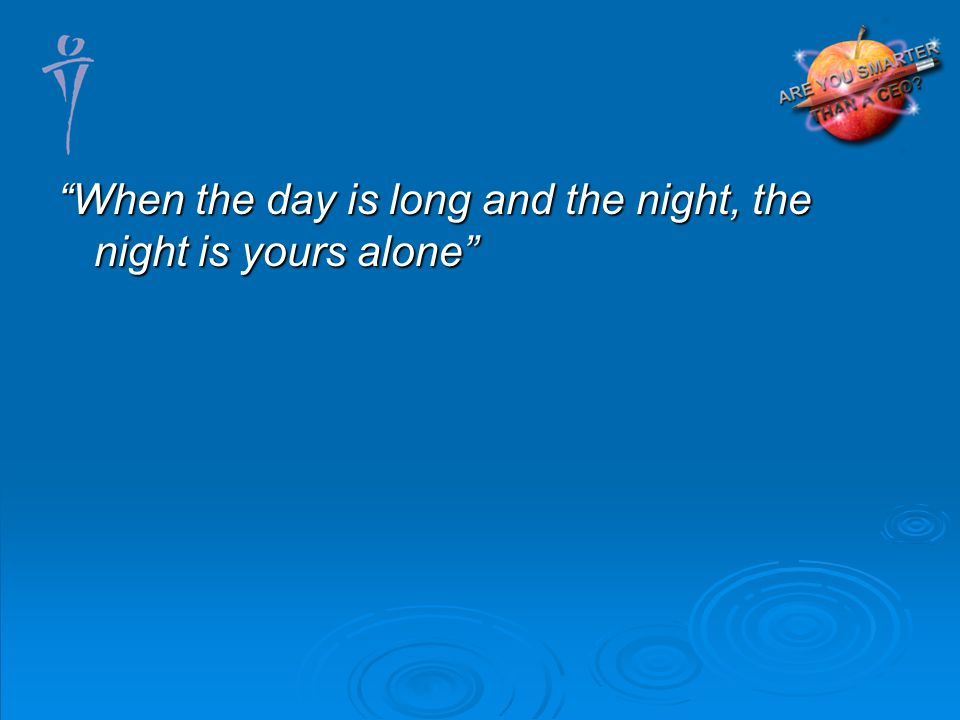 When the day is long and the night, the night is yours alone