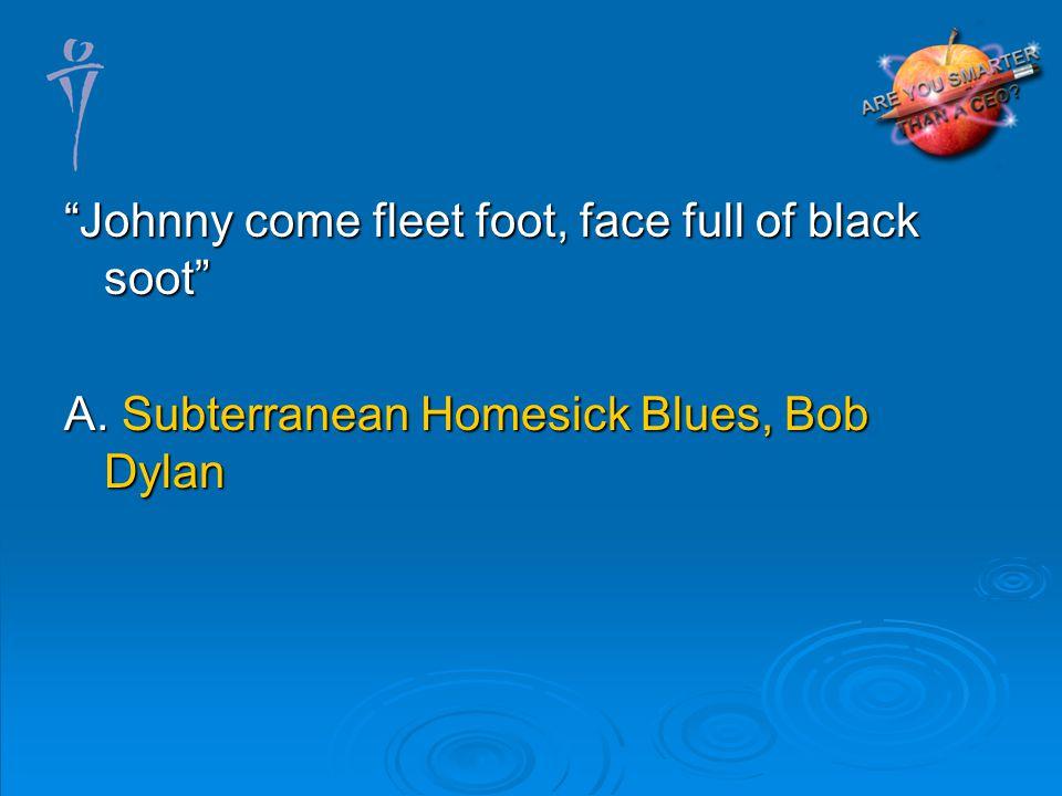 A. Subterranean Homesick Blues, Bob Dylan