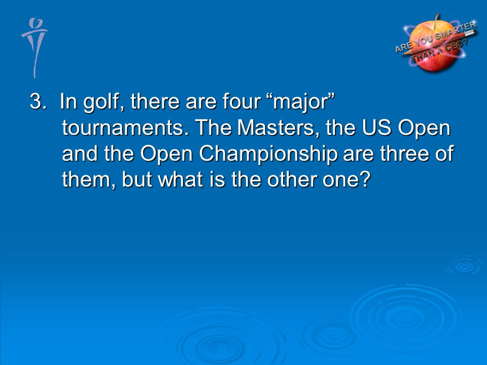 3. In golf, there are four major tournaments.