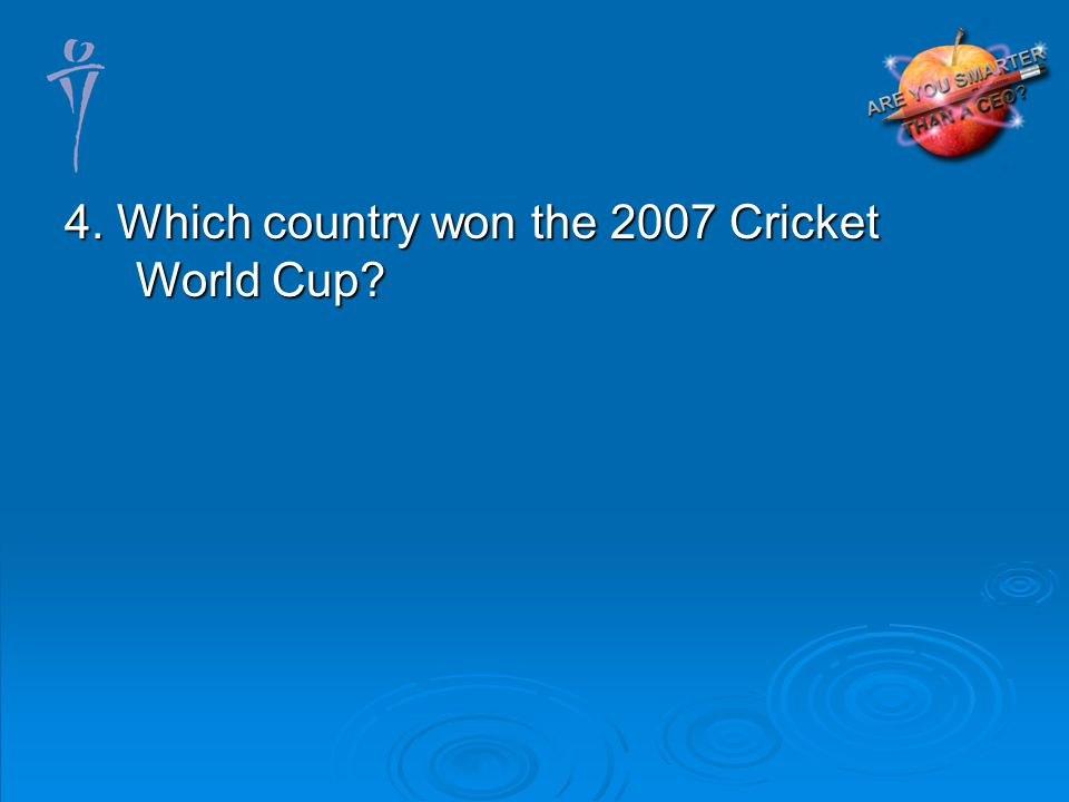 4. Which country won the 2007 Cricket World Cup
