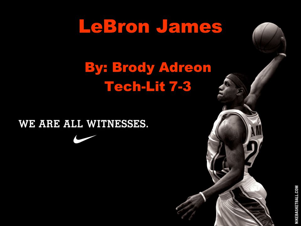 LeBron James By: Brody Adreon Tech-Lit 7-3