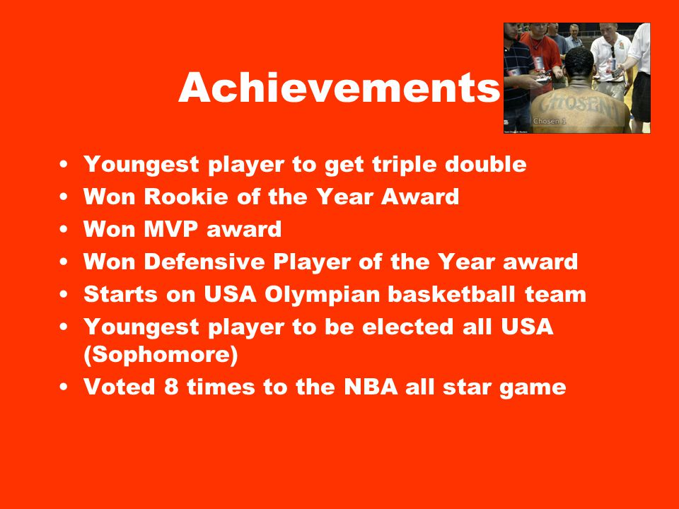 Achievements Youngest player to get triple double Won Rookie of the Year Award Won MVP award Won Defensive Player of the Year award Starts on USA Olym