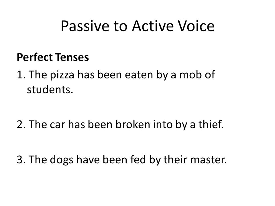 Passive to Active Voice Perfect Tenses 1. The pizza has been eaten by a mob of students.