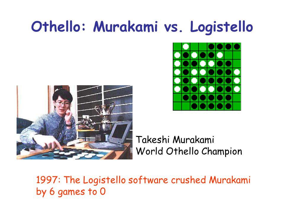 Othello: Murakami vs. Logistello Takeshi Murakami World Othello Champion 1997: The Logistello software crushed Murakami by 6 games to 0