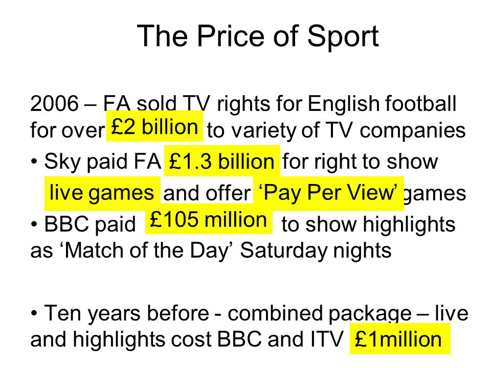 2006 – FA sold TV rights for English football for over to variety of TV companies Sky paid FA for right to show and offer games BBC paid to show highl