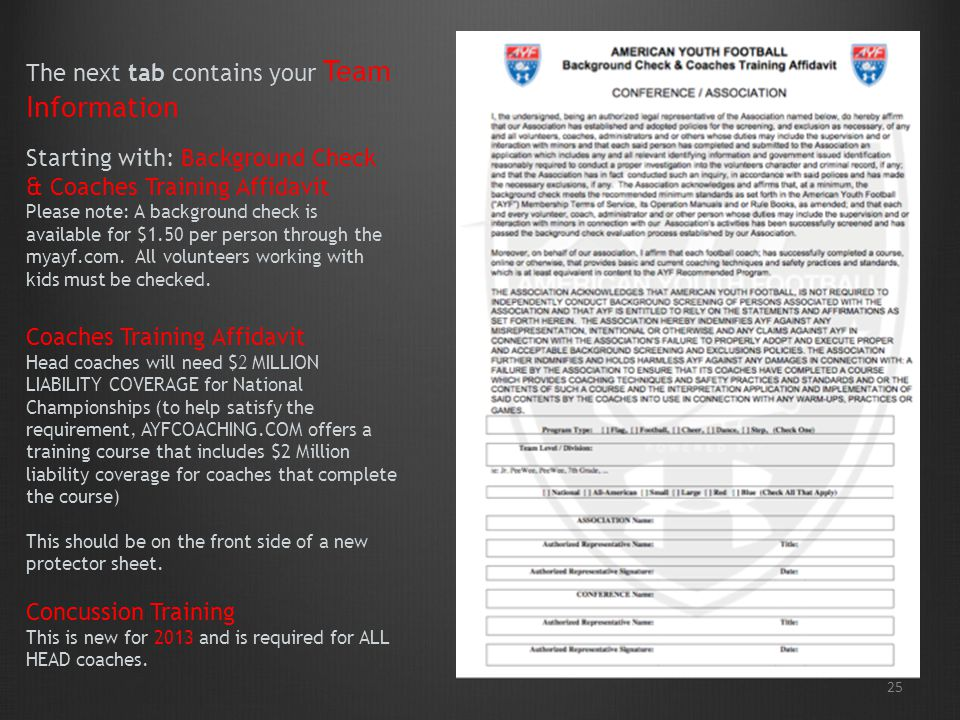 25 The next tab contains your Team Information Starting with: Background Check & Coaches Training Affidavit Please note: A background check is available for $1.50 per person through the myayf.com.