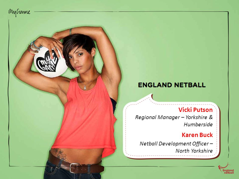 Vicki Putson Regional Manager – Yorkshire & Humberside Karen Buck Netball Development Officer – North Yorkshire