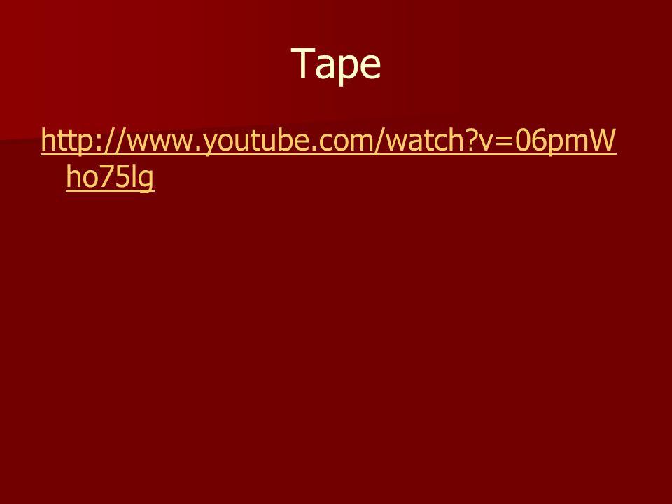 Tape http://www.youtube.com/watch?v=06pmW ho75lg