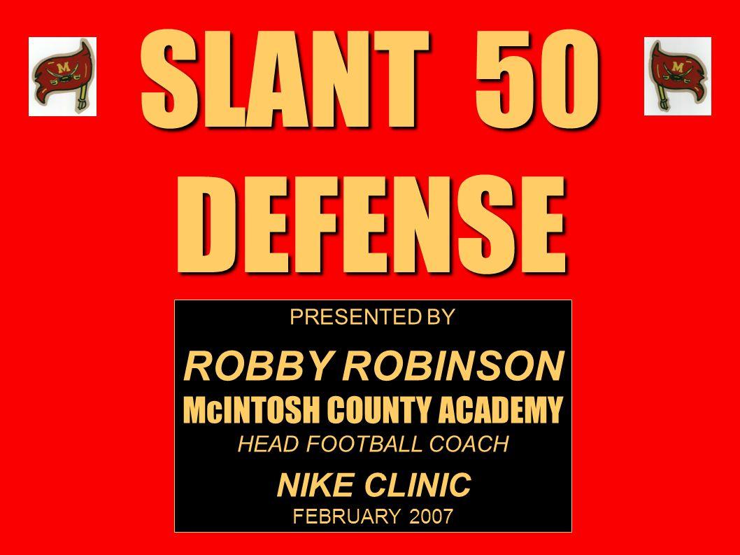 SLANT 50 DEFENSE PRESENTED BY ROBBY ROBINSON McINTOSH COUNTY ACADEMY HEAD FOOTBALL COACH NIKE CLINIC FEBRUARY 2007