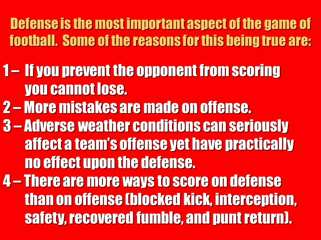 Defense is the most important aspect of the game of football. Some of the reasons for this being true are: 1 – If you prevent the opponent from scorin