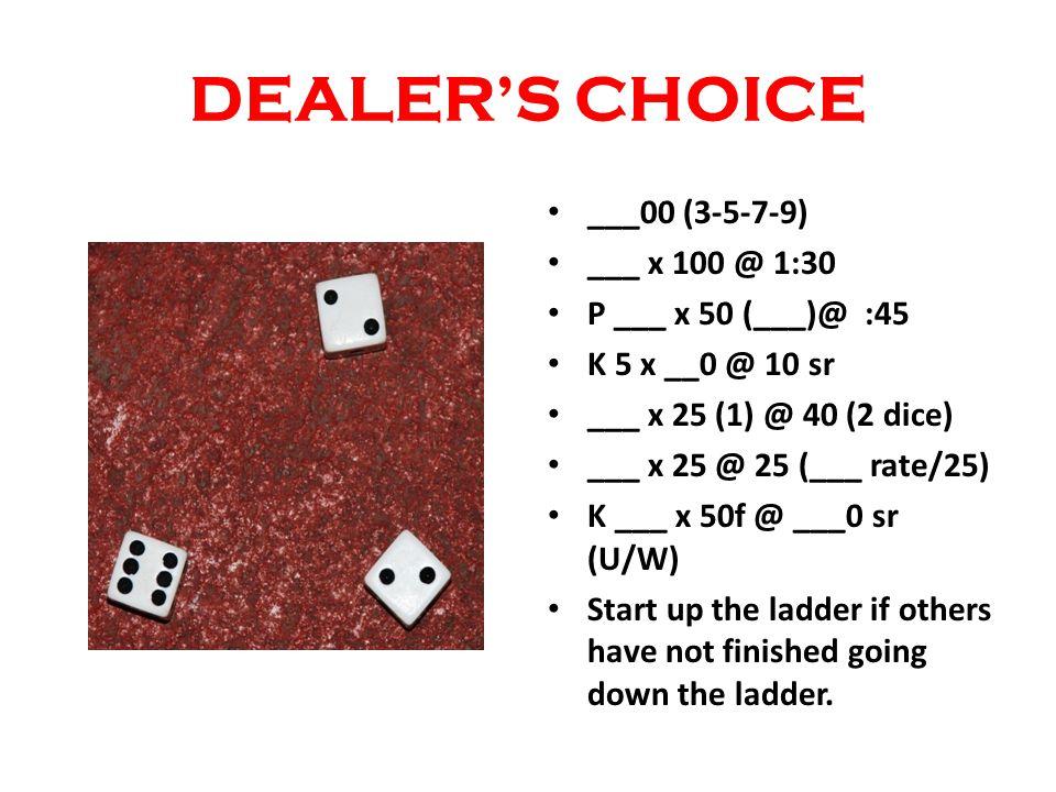 DEALERS CHOICE ___00 (3-5-7-9) ___ x 100 @ 1:30 P ___ x 50 (___)@ :45 K 5 x __0 @ 10 sr ___ x 25 (1) @ 40 (2 dice) ___ x 25 @ 25 (___ rate/25) K ___ x