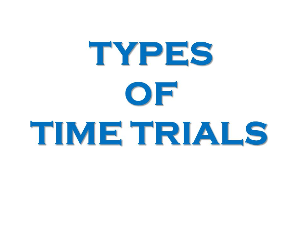 TYPES OF TIME TRIALS