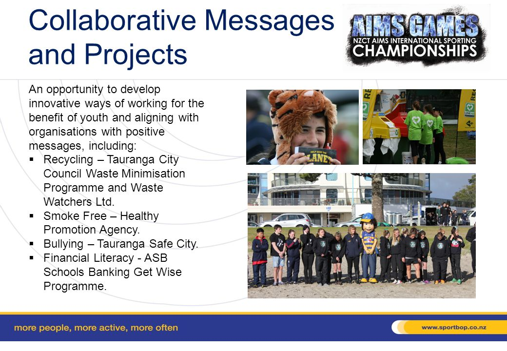 Collaborative Messages and Projects An opportunity to develop innovative ways of working for the benefit of youth and aligning with organisations with positive messages, including: Recycling – Tauranga City Council Waste Minimisation Programme and Waste Watchers Ltd.