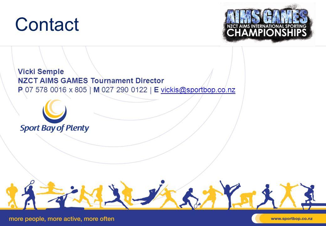 Contact Vicki Semple NZCT AIMS GAMES Tournament Director P 07 578 0016 x 805 | M 027 290 0122 | E vickis@sportbop.co.nzvickis@sportbop.co.nz