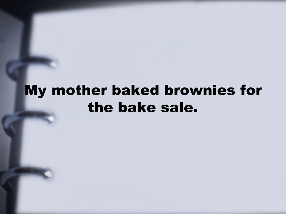 My mother baked brownies for the bake sale.