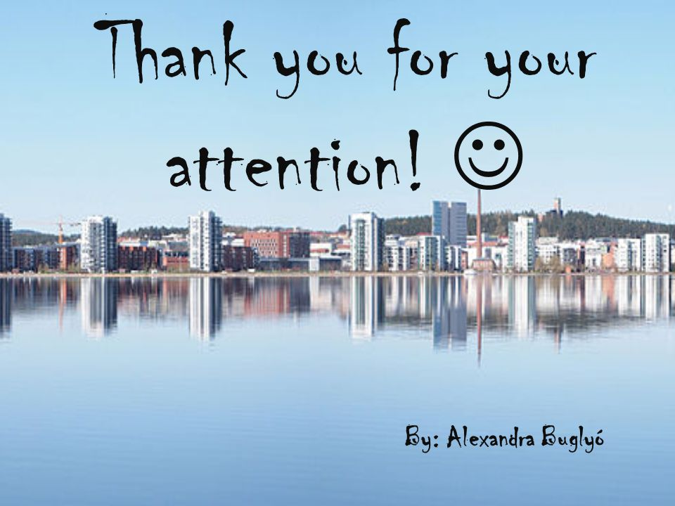 Thank you for your attention! By: Alexandra Buglyó