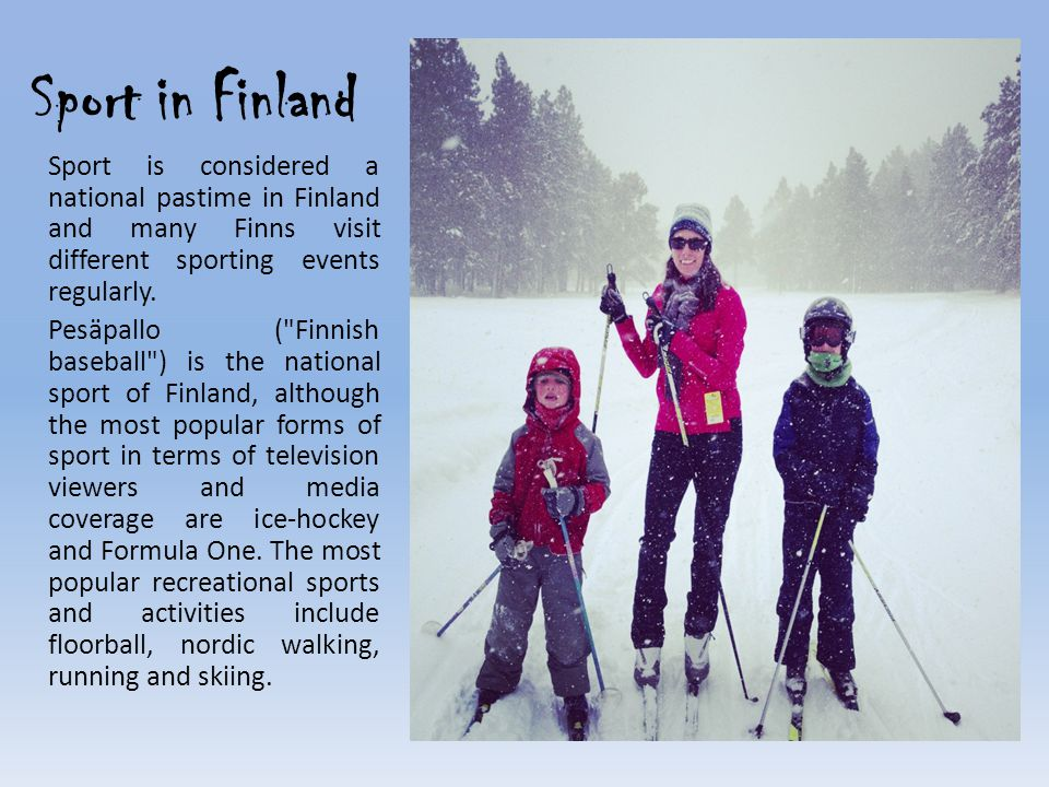 Sport in Finland Sport is considered a national pastime in Finland and many Finns visit different sporting events regularly.
