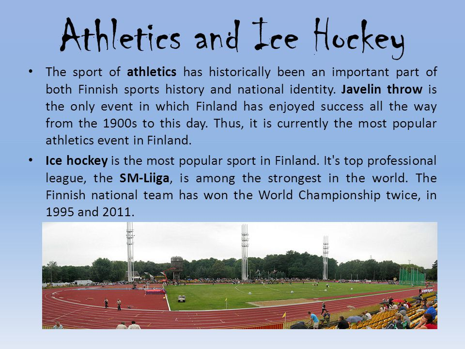 Athletics and Ice Hockey The sport of athletics has historically been an important part of both Finnish sports history and national identity. Javelin